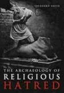 Sauer, Eberhard W. - The Archaeology of Religious Hatred - 9780752425306 - V9780752425306