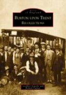 Sowerby, Geoff, Farman, Richard - Burton Upon Trent: Recollections (Images of England) - 9780752426426 - V9780752426426
