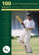 Ledbetter, Jim - 100 Greats: Nottinghamshire County Cricket Club - 9780752427454 - V9780752427454