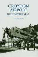 Hooks, Mike - Croydon Airport: The Peaceful Years - 9780752427584 - V9780752427584