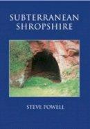 Powell, Steve - Subterranean Shropshire - 9780752427614 - V9780752427614