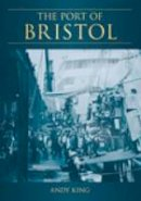 King, Andy - The Port of Bristol - 9780752427867 - V9780752427867
