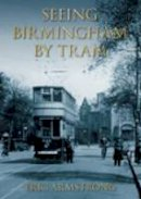 Armstrong, Eric - Seeing Birmingham by Tram - 9780752427874 - V9780752427874