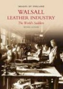 Glasson, Michael - Walsall Leather Industry: The World's Saddlers (Images of England) - 9780752427935 - V9780752427935