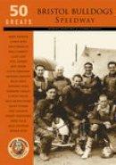 Bamford, Robert, Shailes, Glynn - 50 Greats: Bristol Bulldogs Speedway - 9780752428659 - V9780752428659