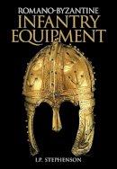 Stephenson, Ian - Romano-Byzantine Infantry Equipment - 9780752428864 - V9780752428864