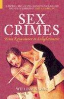 Naphy, William - Sex Crimes: From Renaissance to Enlightenment (Dark Histories) - 9780752429779 - V9780752429779