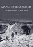 Quayle, T. - Manchester's Water: The Reservoirs in the Hills - 9780752431987 - V9780752431987