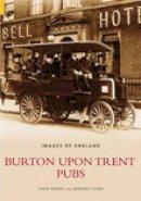 Moore, David, Coxon, Graham - Burton-on-Trent Pubs (Images of  England) - 9780752432557 - V9780752432557