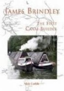 Corble, Nick - James Brindley: The First Canal Builder - 9780752432595 - V9780752432595