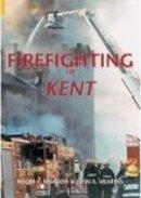 Mardon, Roger C.; Meakins, John A. - Firefighting in Kent - 9780752432601 - V9780752432601