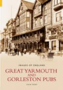 Tooke - Great Yarmouth and Gorleston Pubs (Images of England) - 9780752432984 - V9780752432984