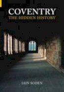 Soden - Coventry The Hidden History - 9780752433455 - V9780752433455