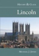 Jones, Mick - Lincoln, History and Guide - 9780752433899 - V9780752433899