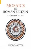 Patricia Witts - Mosaics in Roman Britain: Stories in Stone (Revealing History) - 9780752434216 - V9780752434216