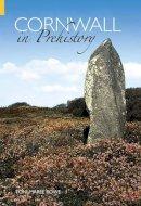 Toni-Maree Rowe - Cornwall in Prehistory (Revealing History) - 9780752434407 - V9780752434407