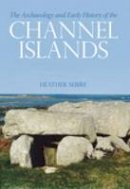 Sebire, Heather - The Archaeology and Early History of the Channel Islands - 9780752434490 - V9780752434490