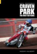 Hulbert, Roger - Hull Speedway: The First Ten Years: Craven Park - 9780752434612 - V9780752434612