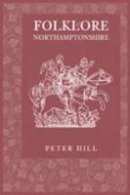 Hill, Peter - Folklore of Northamptonshire - 9780752435220 - V9780752435220