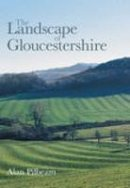 Pilbeam, Alan S. - The Landscape of Gloucestershire - 9780752436029 - V9780752436029