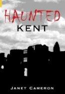 Cameron, Janet - Haunted Kent - 9780752436050 - V9780752436050