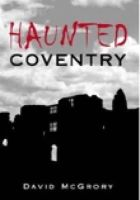 McGrory, David - Haunted Coventry - 9780752437088 - V9780752437088