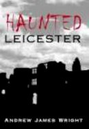 Wright, Andrew James - Haunted Leicester - 9780752437460 - V9780752437460