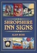 Rose, Alan - Shropshire Inn Signs - 9780752438436 - V9780752438436