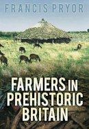 Pryor, Francis - Farmers in Prehistoric Britain - 9780752438672 - V9780752438672