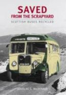 Douglas M. MacDonald - Saved from the Scrapyard: Scottish Buses Recycled - 9780752438801 - V9780752438801