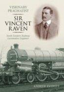 Everett, Andrew - Sir Vincent Raven: Locomotive Engineer - 9780752439242 - V9780752439242