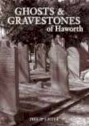 Lister, Philip - Ghosts and Gravestones of Haworth - 9780752439587 - V9780752439587