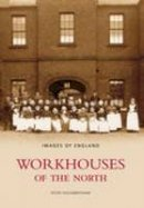 Higginbotham, Peter - Workhouses of the North - 9780752440019 - KEX0304332