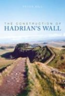 Hill, Peter - The Construction of Hadrian's Wall - 9780752440118 - V9780752440118