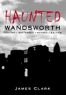 Clark, James - Haunted Wandsworth - 9780752440705 - V9780752440705