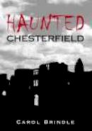 Brindle, Carol - Haunted Chesterfield - 9780752440811 - V9780752440811