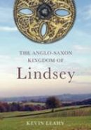 Leahy, Kevin - Lindsey: The Archaeology of an Anglo-Saxon Kingdom - 9780752441115 - V9780752441115