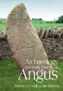 Dunwell, Andrew J., Ralston, Ian - The Archaeology and Early History of Angus - 9780752441146 - V9780752441146