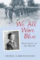 Gane Pushman, Muriel - We All Wore Blue: Experiences in the WAAF - 9780752441306 - V9780752441306