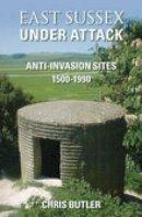 Butler, Chris - East Sussex Under Attack: Anti-invasion Sites 1500-1990 - 9780752441702 - V9780752441702