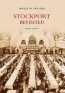 Garratt, Morris - Stockport Revisited (Images of  England) - 9780752441726 - V9780752441726