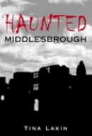 Brown, Tina - Haunted Middlesbrough - 9780752441931 - V9780752441931