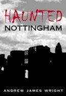 Wright, Andrew - Haunted Nottingham - 9780752441948 - V9780752441948