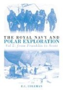 Coleman, E. C. - The Royal Navy and Polar Exploration: From Franklin to Scott: Vol. 2 - 9780752442075 - V9780752442075