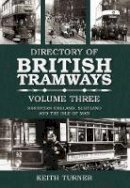 Turner, Keith - The Directory of British Tramways: Northern England, Scotland and Isle of Man v. 3 - 9780752442396 - V9780752442396