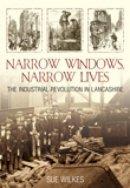 Wilkes, Sue - Narrow Windows, Narrow Lives: The Industrial Revolution in Lancashire - 9780752442532 - V9780752442532