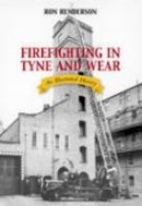 Henderson, Ron - Firefighting in Tyne and Wear - 9780752442747 - V9780752442747