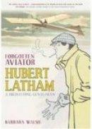 Barbara Walsh - Forgotten Aviator Hubert Latham - A High-Flying Gentleman - 9780752443188 - V9780752443188