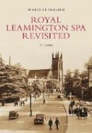 Watkin, Jeff - Royal Leamington Spa Revisited (Images of England) - 9780752443348 - V9780752443348