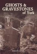 Philip Lister - Ghosts and Gravestones of York - 9780752443577 - V9780752443577